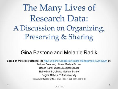The Many Lives of Research Data: A Discussion on Organizing, Preserving & Sharing Gina Bastone and Melanie Radik Based on material created for the New.