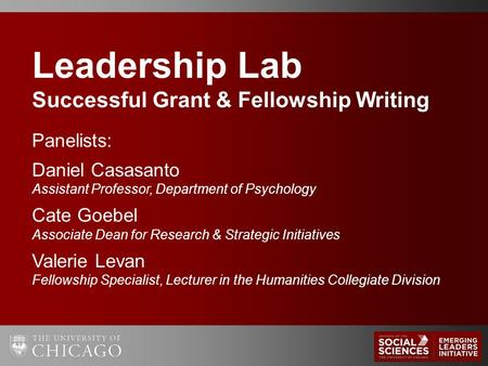 Leadership Lab Successful Grant & Fellowship Writing Panelists: Daniel Casasanto Assistant Professor, Department of Psychology Cate Goebel Associate Dean.