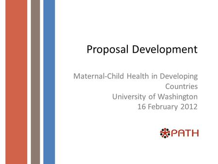 Proposal Development Maternal-Child Health in Developing Countries University of Washington 16 February 2012.