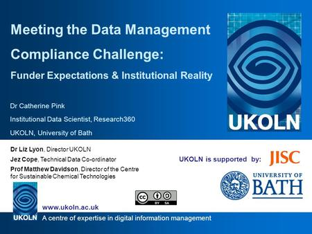 A centre of expertise in digital information management www.ukoln.ac.uk UKOLN is supported by: Meeting the Data Management Compliance Challenge: Funder.
