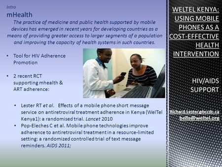 Intro mHealth The practice of medicine and public health supported by mobile devices has emerged in recent years for developing countries as a means of.
