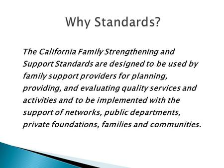 The California Family Strengthening and Support Standards are designed to be used by family support providers for planning, providing, and evaluating quality.