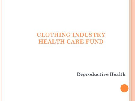 CLOTHING INDUSTRY HEALTH CARE FUND Reproductive Health.