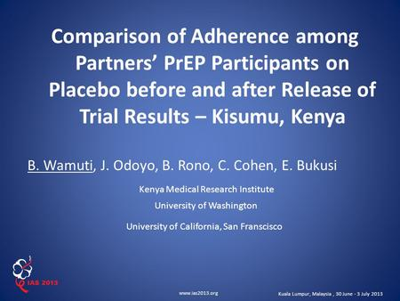 Www.ias2013.org Kuala Lumpur, Malaysia, 30 June - 3 July 2013 Comparison of Adherence among Partners' PrEP Participants on Placebo before and after Release.