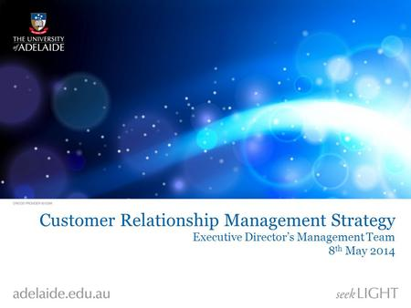 Customer Relationship Management Strategy Executive Director's Management Team 8 th May 2014.