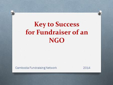 Key to Success for Fundraiser of an NGO Cambodia Fundraising Network2014.