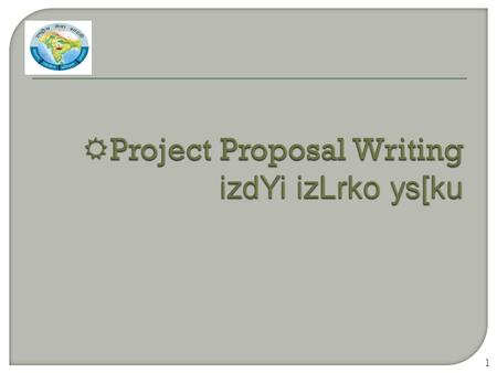 1.  purpose of a proposal izLrko dk m}s';  content of a proposal izdYi dh lkexzh  preparation of a proposal izLrko rS;kj djuk 2.