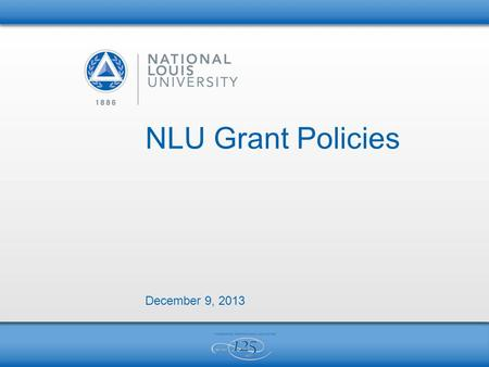 NLU Grant Policies December 9, 2013. 2 CONTENTS Salary and Other Incentives Pre-Award Process Post-Award Process Seed Grants.