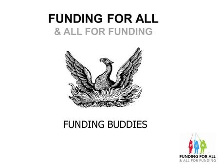 FUNDING FOR ALL & ALL FOR FUNDING FUNDING BUDDIES.