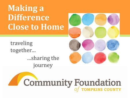 Making a Difference Close to Home ] traveling together… …sharing the journey.