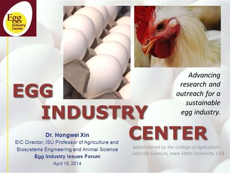 EGG INDUSTRY CENTER Administered by the College of Agriculture and Life Sciences, Iowa State University, USA Advancing research and outreach for a sustainable.