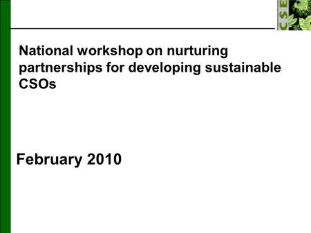 National workshop on nurturing partnerships for developing sustainable CSOs February 2010.