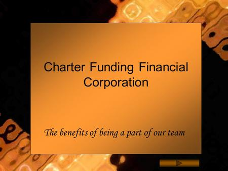 Charter Funding Financial Corporation The benefits of being a part of our team.