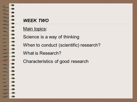 WEEK TWO Main topics: Science is a way of thinking