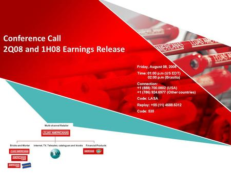 Conference Call 2Q08 and 1H08 Earnings Release Friday, August 08, 2008 Time: 01:00 p.m (US EDT) 02:00 p.m (Brasília) Connection: +1 (888) 700.0802 (USA)