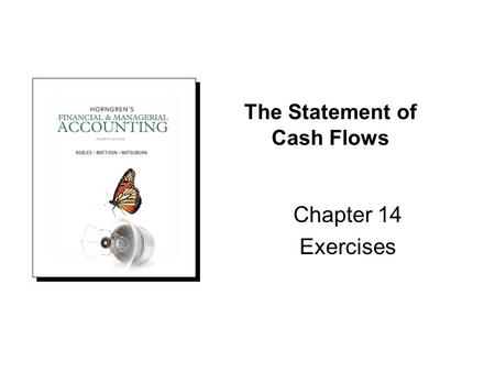 The Statement of Cash Flows Chapter 14 Exercises.