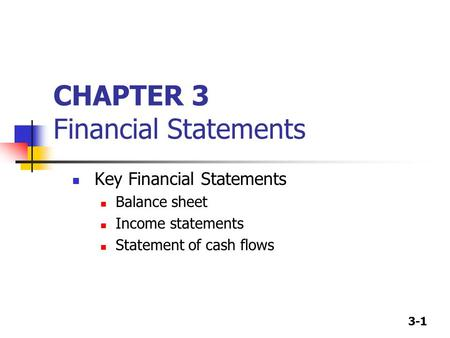 3-1 CHAPTER 3 Financial Statements Key Financial Statements Balance sheet Income statements Statement of cash flows.