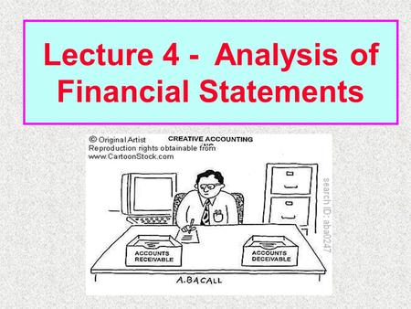 Lecture 4 - Analysis of Financial Statements. Income Statement 2008 2009E Sales5,834,400 7,035,600 COGS4,980,000 5,800,000 Other expenses720,000 612,960.