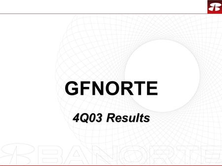 1 GFNORTE 4Q03 Results. 2 Banorte continues gaining market share now as a national coverage bank Dec '96 Dec '01 Total Deposit Traditional Loans 156 2.3.