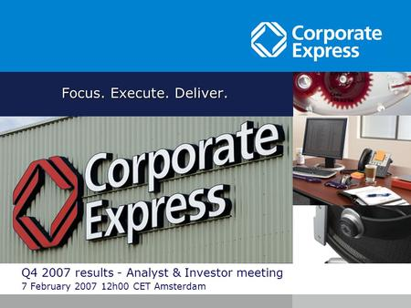 Q4 2007 results - Analyst & Investor meeting 7 February 2007 12h00 CET Amsterdam Focus. Execute. Deliver.