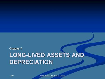 LONG-LIVED ASSETS AND DEPRECIATION Chapter 7 12-1 © 2005 McGraw-Hill Ryerson Limited.