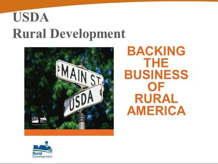 USDA Rural Development BACKING THE BUSINESS OF RURAL AMERICA.