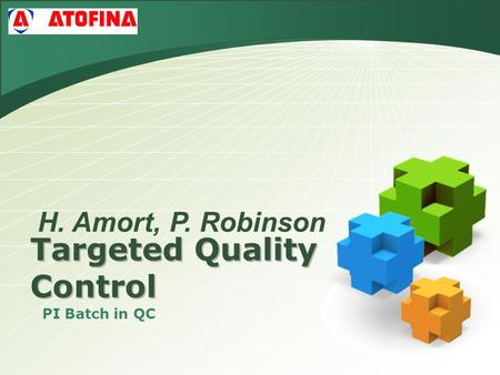 Targeted Quality Control PI Batch in QC H. Amort, P. Robinson.