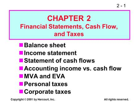 2 - 1 Copyright © 2001 by Harcourt, Inc.All rights reserved. Balance sheet Income statement Statement of cash flows Accounting income vs. cash flow MVA.