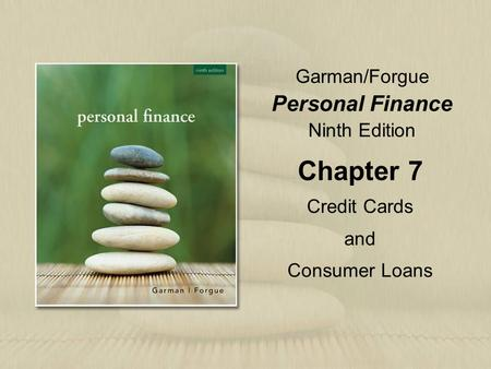 Garman/Forgue Personal Finance Ninth Edition Chapter 7 Credit Cards and Consumer Loans.
