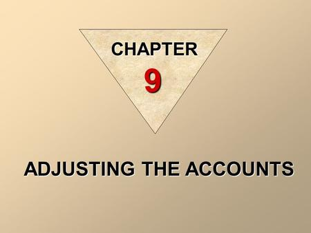 ADJUSTING THE ACCOUNTS CHAPTER 9 What are Adjustments?  Adjustments are exactly what the name suggests:  they are adjustments made to the books of.