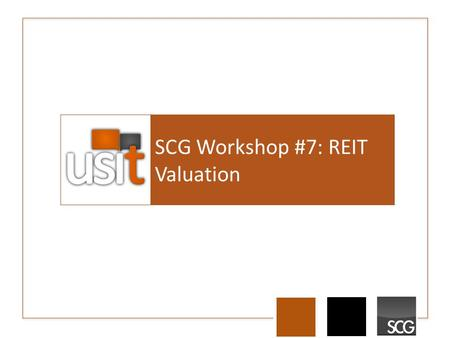 SCG Workshop #7: REIT Valuation. Agenda Notes on Real Estate Source of Value FFO and AFFO Valuation Final Notes.