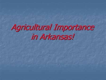 Agricultural Importance in Arkansas!. Northwest Portion of the State.