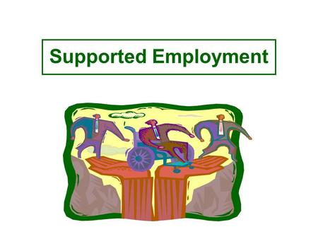 Supported Employment. Goals Service to persons with most severe disabilities Enable persons to obtain and retain competitive employment Succeed in an.