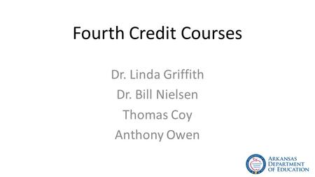 Fourth Credit Courses Dr. Linda Griffith Dr. Bill Nielsen Thomas Coy Anthony Owen.
