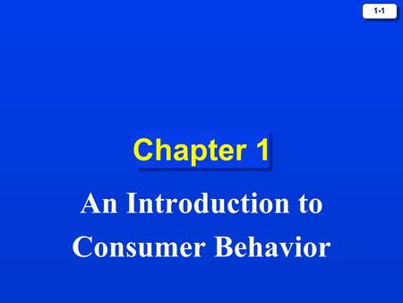 1-1 Chapter 1 An Introduction to Consumer Behavior.