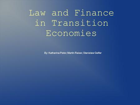 Law and Finance in Transition Economies By: Katharina Pistor, Martin Raiser, Stanislaw Gelfer.