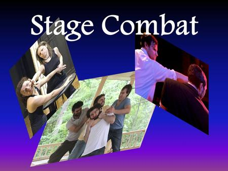 Stage Combat. What is stage combat? Stage combat is an artistic representation of violence in a performance environment. It is an illusion of violence.