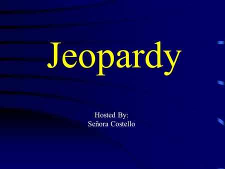 Jeopardy Hosted By: Señora Costello Jeopardy Classroom Objects DaysMonths Weather/ Seasons Pot Luck Q $100 Q $200 Q $300 Q $400 Q $500 Q $100 Q $200.