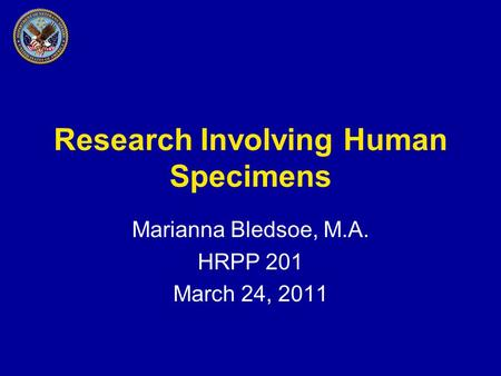 Research Involving Human Specimens Marianna Bledsoe, M.A. HRPP 201 March 24, 2011.