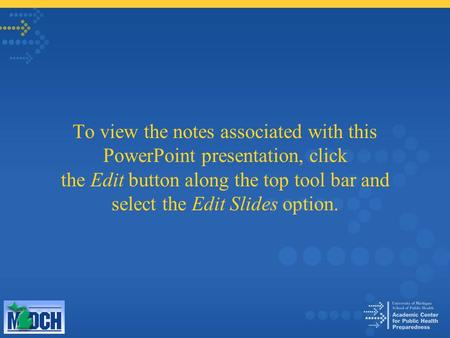 To view the notes associated with this PowerPoint presentation, click the Edit button along the top tool bar and select the Edit Slides option.