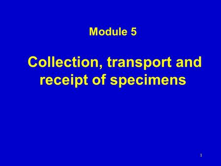 Module 5 Collection, transport and receipt of specimens 1.