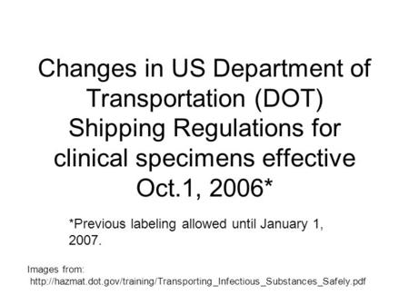 Changes in US Department of Transportation (DOT) Shipping Regulations for clinical specimens effective Oct.1, 2006* *Previous labeling allowed until January.