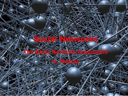 1 Social Networks The Basic Network Arguments U. Matzat.