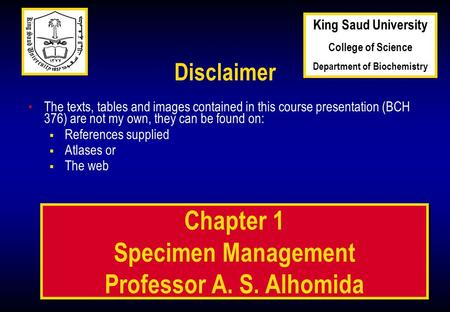 1 1 Chapter 1 Specimen Management Professor A. S. Alhomida Disclaimer The texts, tables and images contained in this course presentation (BCH 376) are.