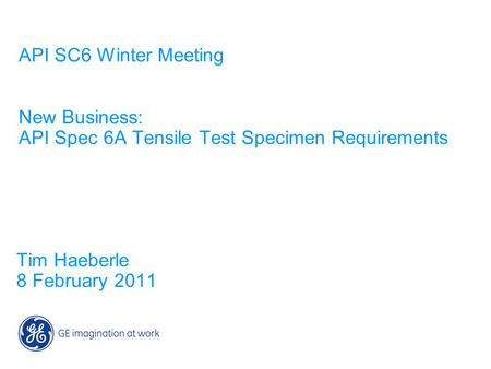 API SC6 Winter Meeting New Business: API Spec 6A Tensile Test Specimen Requirements Tim Haeberle 8 February 2011.