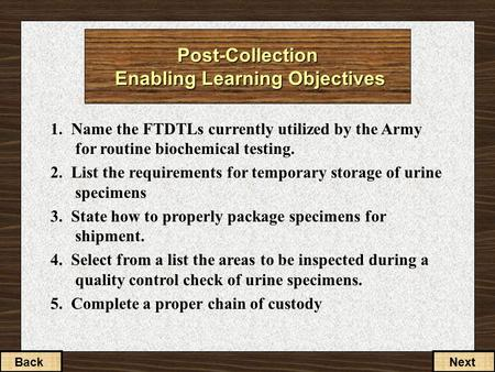 Post-Collection Enabling Learning Objectives 1. Name the FTDTLs currently utilized by the Army for routine biochemical testing. 2. List the requirements.