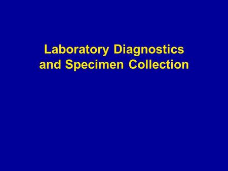 Laboratory Diagnostics and Specimen Collection. Learning Objectives Know the basic components of specimen collection kits for use with suspect avian influenza.