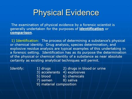 Physical Evidence The examination of physical evidence by a forensic scientist is generally undertaken for the purposes of identification or comparison.