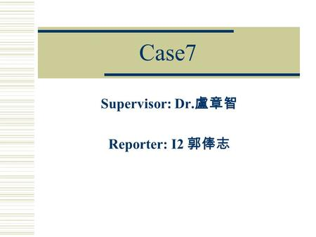 Case7 Supervisor: Dr. 盧章智 Reporter: I2 郭俸志. Case  A 5-year-old girl had been suffering from intermittent diarrhea, nausea, general malaise, and unexplained.