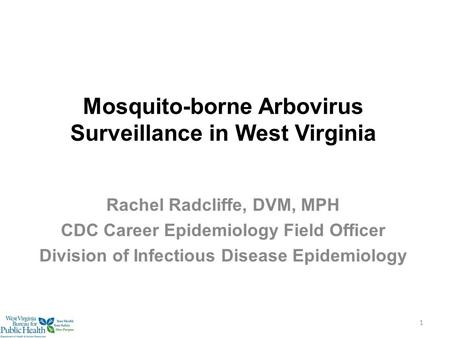 Mosquito-borne Arbovirus Surveillance in West Virginia Rachel Radcliffe, DVM, MPH CDC Career Epidemiology Field Officer Division of Infectious Disease.